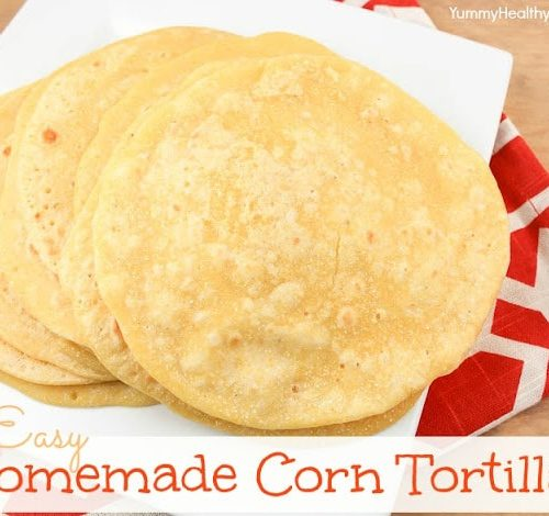 Homemade Corn Tortillas Yummy Healthy Easy