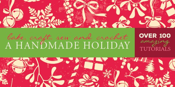 Bake, Craft, Sew and Crochet - A Handmade Holiday!