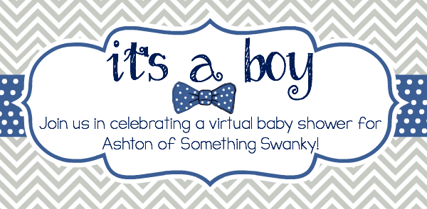 Virtual Baby Shower for Ashton from Something Swanky!