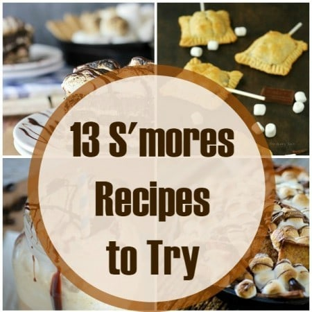 13 S'mores Recipes to try RIGHT NOW!