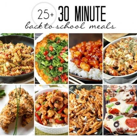 25+ 30 Minute Meals Perfect for Back to School!