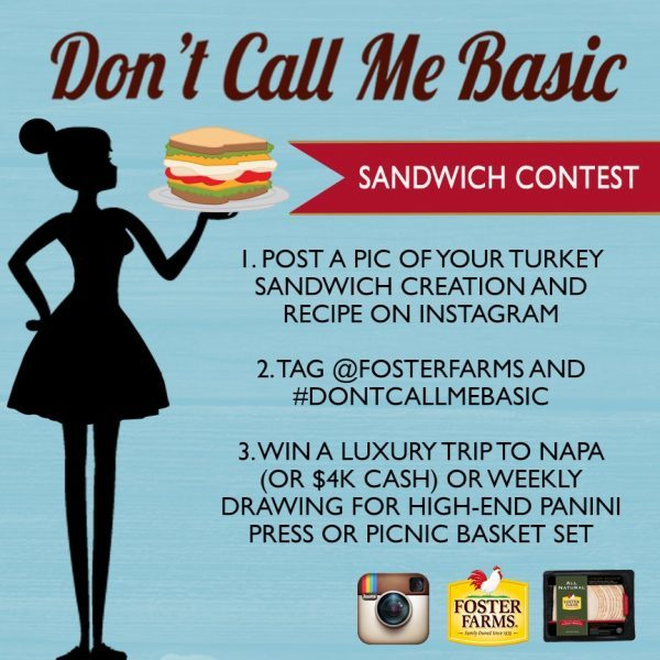 """Don't Call Me Basic"" Sandwich Contest! Create your most unique turkey sandwich recipe and post it on Instagram for a chance to win a luxury weekend trip to the Napa Valley or $4,000 cash!"
