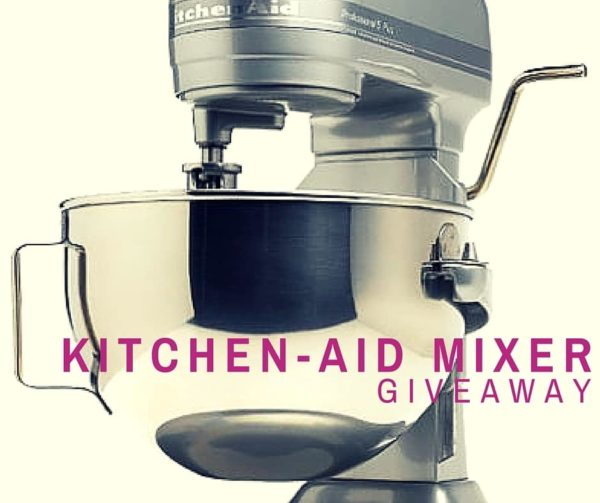 Kitchenaid mixer GIVEAWAY!!!
