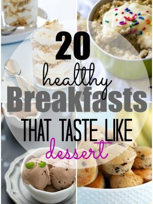 20 Healthy Breakfasts…That Taste Like Dessert!