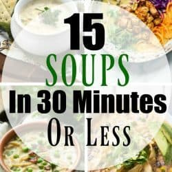 15 Easy Soup Recipes in 30 Minutes or Less!