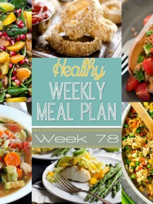 Healthy Weekly Meal Plan #78 - plan out your healthy meals for the whole week with our meal plan! There's a healthy dinner recipe for every night plus a breakfast, lunch, side dish, snack and dessert recipe, too!